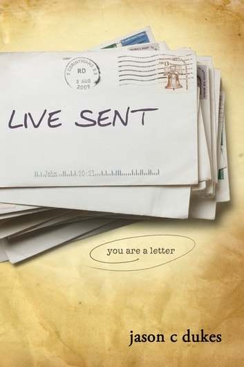 Live Sent - You Are a Letter ebook by Jason C. Dukes