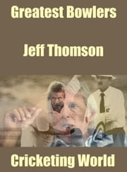 Greatest Bowlers: Jeff Thomson ebook by Cricketing World