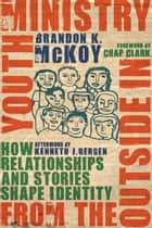 Youth Ministry from the Outside In ebook by Brandon K. McKoy,Chap Clark,Kenneth J. Gergen