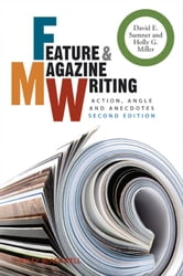 Feature and Magazine Writing - Action, Angle and Anecdotes ebook by David E. Sumner,Holly G. Miller
