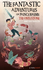 The Fantastic adventures of prince Jeremie - The Onyx Stone eBook by Bruno Houin