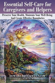 Essential Self-Care for Caregivers and Helpers ebook by Howard Brockman