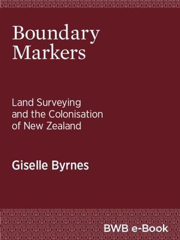 Boundary Markers - Land Surveying and the Colonisation of New Zealand ebook by Giselle Byrnes