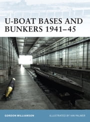 U-Boat Bases and Bunkers 1941-45 ebook by Gordon Williamson,Ian Palmer
