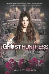 Ghost Huntress Book 2: The Guidance ebook by Marley Gibson