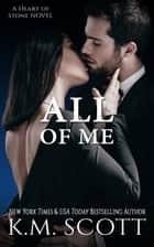 All of Me ebook by K.M. Scott