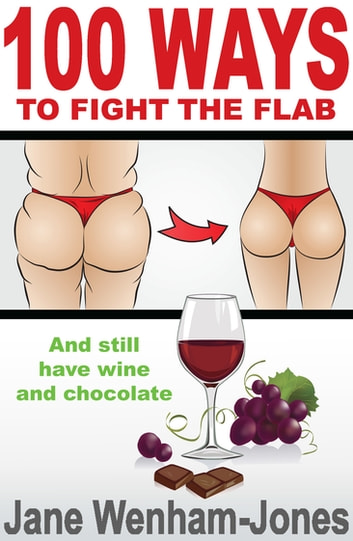 100 Ways to Fight the Flab - and still have wine and chocolate ebook by Jane Wenham-Jones