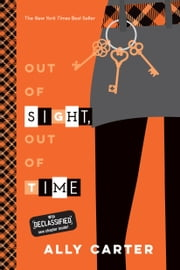 Out of Sight, Out of Time (Volume 5) ebook by Ally Carter