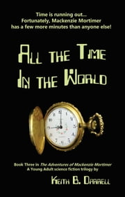 All the Time in the World - The Adventures of Mackenzie Mortimer, #3 ebook by Keith B. Darrell