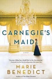 Carnegie's Maid - A Novel ebook by Marie Benedict