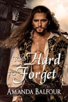 Too Hard to Forget ebook by Amanda  Balfour