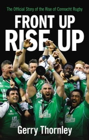 Front Up, Rise Up - The Official Story of Connacht Rugby ebook by Gerry Thornley