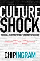 Culture Shock - A Biblical Response to Today's Most Divisive Issues ebook by Chip Ingram