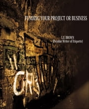 Funding Your Project Or Business ebook by L.e. Brown