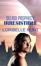 Irresistible ebook by Loribelle Hunt