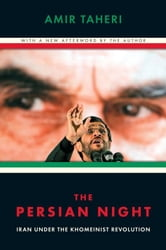 The Persian Night - Iran under the Khomeinist Revolution ebook by Amir Taheri