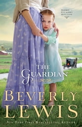 Guardian, The (Home to Hickory Hollow Book #3) ebook by Beverly Lewis