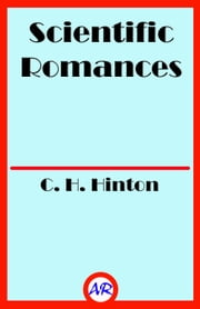 Scientific Romances (Illustrated) ebook by C. H. Hinton