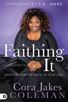 Faithing It ebook by Cora Jakes-Coleman