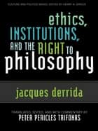 Ethics, Institutions, and the Right to Philosophy ebook by Jacques Derrida, Peter Pericles Trifonas