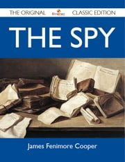The Spy - The Original Classic Edition ebook by Cooper James
