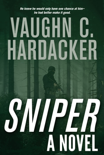 Sniper - A Novel ebook by Vaughn C. Hardacker