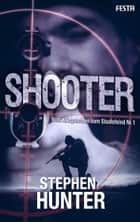 Shooter - Vom Kriegshelden zum Staatsfeind Nr. 1 ebook by Stephen Hunter