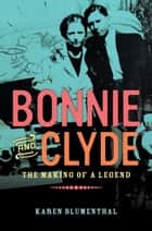 Bonnie and Clyde - The Making of a Legend eBook by Karen Blumenthal