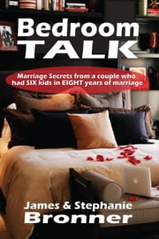 Bedroom TALK - Marriage, Money & Sex Secrets ebook by James & Stephanie Bronner,Andrew Young
