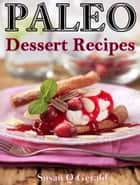 Paleo Dessert Recipes ebook by Susan Q Gerald
