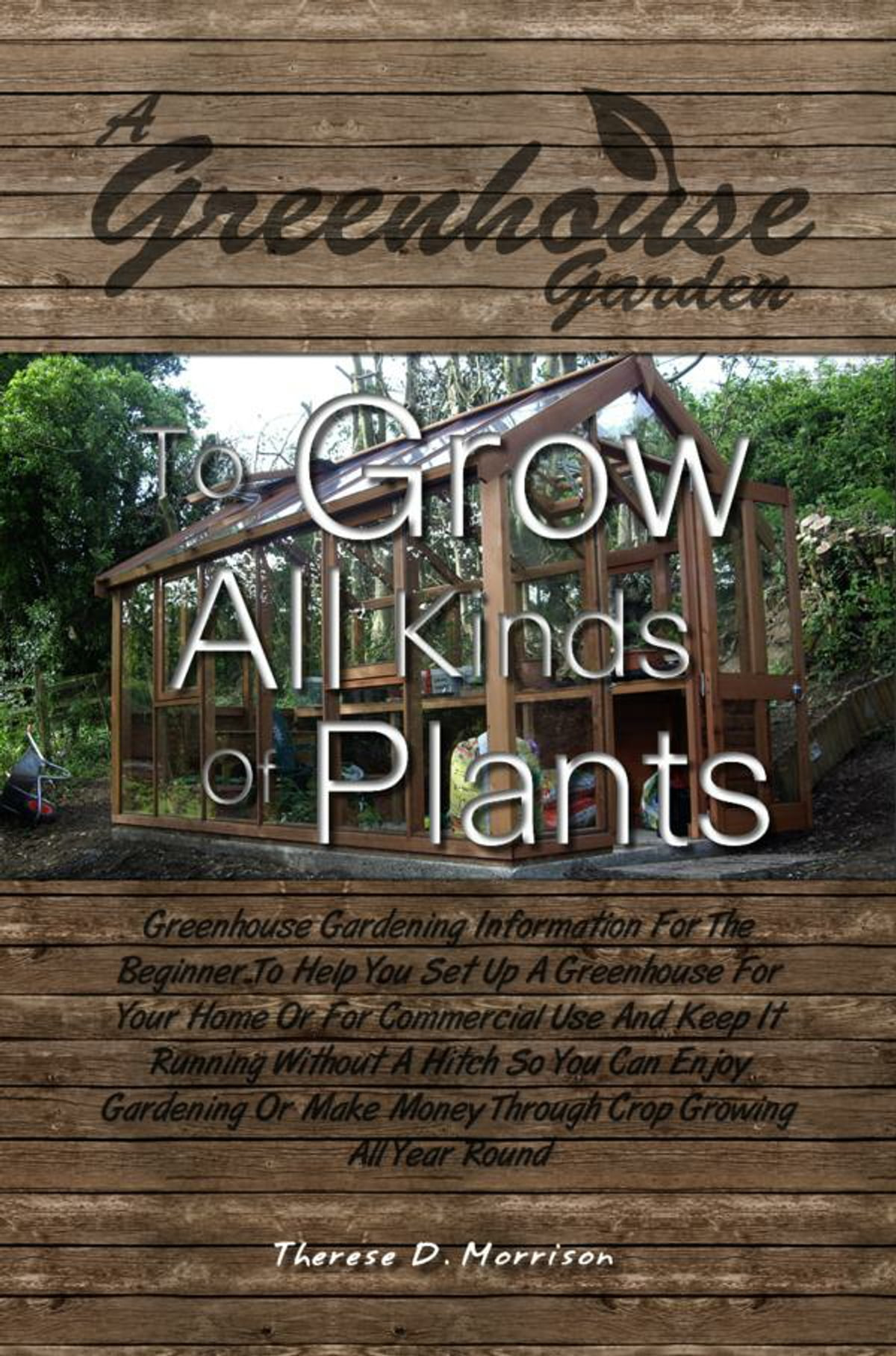 A Greenhouse Garden To Grow All Kinds Of Plants eBook by Therese D ...