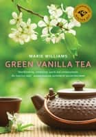 Green Vanilla Tea ebook by Marie Williams