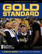 Gold Standard - The Golden State Warriors' Dominant Run to the 2017 Championship ebook by Bay Area News Group, Bay Area News Group