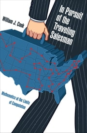 In Pursuit of the Traveling Salesman - Mathematics at the Limits of Computation ebook by William J. Cook