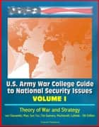 U.S. Army War College Guide to National Security Issues, Volume I: Theory of War and Strategy - von Clausewitz, Mao, Sun Tzu, Che Guevara, Machiavelli, Luttwak - 5th Edition ebook by Progressive Management