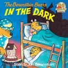 The Berenstain Bears in the Dark ebook by Stan Berenstain, Jan Berenstain
