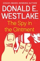 The Spy in the Ointment ebook by Donald E. Westlake