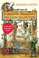 The Incredible Adventures of Professor Branestawm ebook by Norman Hunter