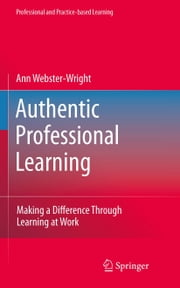 Authentic Professional Learning - Making a Difference Through Learning at Work ebook by Ann Webster-Wright