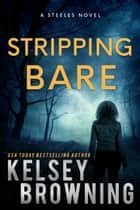 Stripping Bare - The Steeles 6 ebook by Kelsey Browning