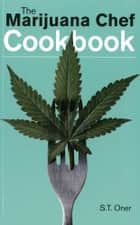 The Marijuana Chef Cookbook ebook by S.T. Oner