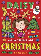 Daisy and the Trouble with Christmas ebook by Kes Gray