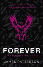 Forever: A Maximum Ride Novel - (Maximum Ride 9) ebook by James Patterson