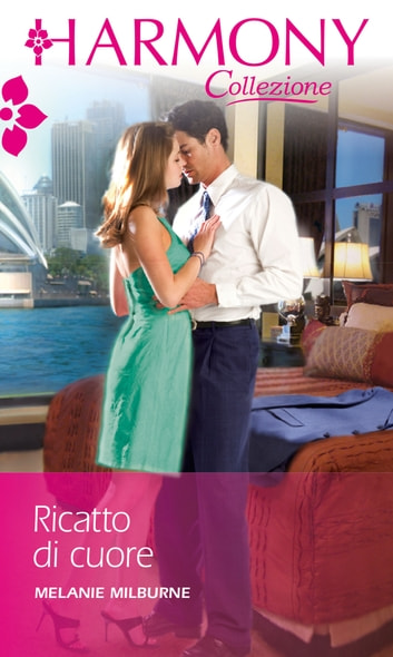 Ricatto di cuore ebook by Melanie Milburne