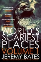 World's Scariest Places: Volume One ebook by Jeremy Bates