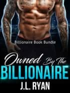Owned by the Billionaire - A Billionaire Book Bundle ebook by J.L. Ryan