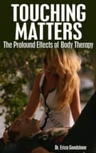 Touching Matters ebook by Dr. Erica Goodstone