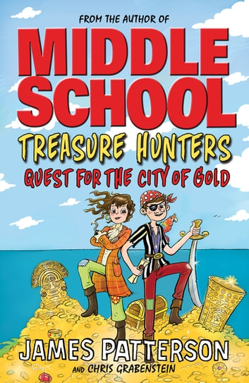 Treasure Hunters: Quest for the City of Gold - (Treasure Hunters 5) ebook by James Patterson
