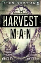 The Harvest Man - Scotland Yard Murder Squad Book 4 eBook by Alex Grecian