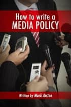 PR Media Training. How to write a media policy. ebook by Mark Aiston